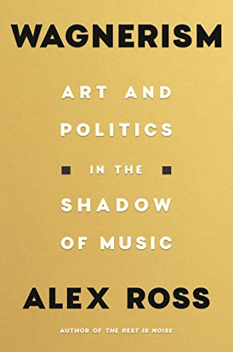 Compare Textbook Prices for Wagnerism: Art and Politics in the Shadow of Music Illustrated Edition ISBN 9780374285937 by Ross, Alex