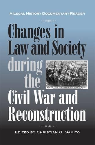 Changes in Law and Society during the Civil War and Reconstruction: A Legal History Documentary Reader (Legal History Do