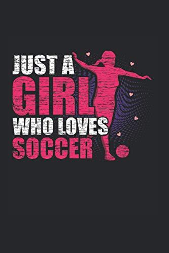 Just a Girl who Loves Soccer | Mädchen Fußball Trainings Notizen: Notizbuch A5 120 Seiten liniert