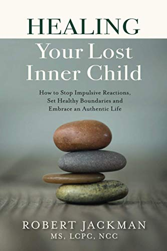 Healing Your Lost Inner Child: How to Stop Impulsive Reactions, Set Healthy Boundaries and Embrace...