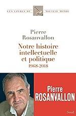 Notre histoire intellectuelle et politique - 1968-2018 de Pierre Rosanvallon