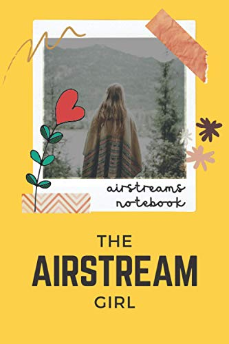 THE AIRSTREAM GIRL: Airstreams Notebook, RV Vacation and Travel journal, Caravan Camping Diary / Blank Lined Ruled 6x9 110 Pages