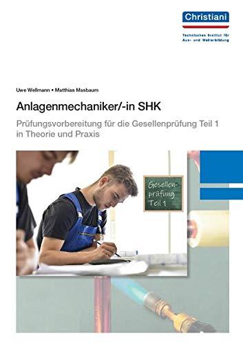 Anlagenmechaniker/-in SHK: Prüfungsvorbereitung für die Gesellenprüfung Teil 1 in Theorie und Praxis