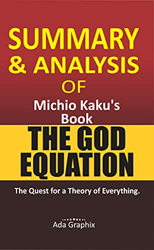Summary and Analysis of Michio Kaku's Book, The God Equation.: The Quest for a Theory of Everything.