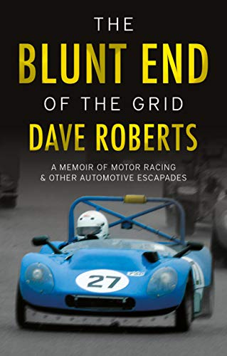 Roberts, D: Blunt End of the Grid: A memoir of motor racing and other automotive escapades