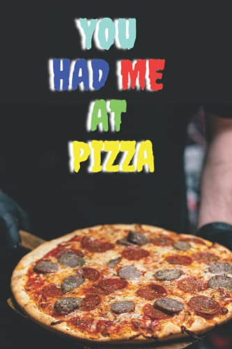 YOU HAD ME AT PIZZA: Funny Pizza Notebook Journal For Girls Boys, Women, Students or Teachers - Very Beautiful Pizza Lover Gift