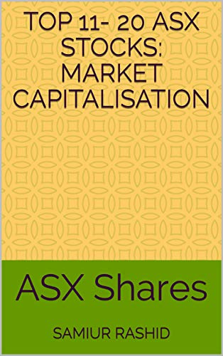 Top 11- 20 ASX Stocks: Market Capitalisation: ASX Shares (English Edition)