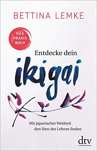 Entdecke dein Ikigai: Mit japanischer Weisheit den Sinn des Lebens finden, Das Praxisbuch