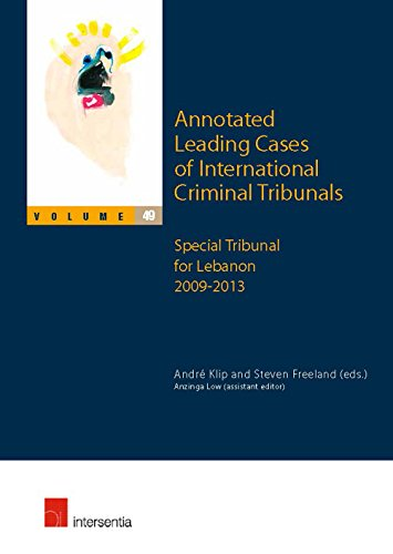 Annotated Leading Cases of International Criminal Tribunals - Volume 49: Special Tribunal for Lebanon 2009-2013