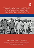 Transnational Histories of Southern Africa's Liberation Movements (Southern African Studies)