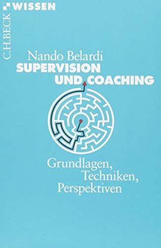 Supervision und Coaching: Grundlagen, Techniken, Perspektiven
