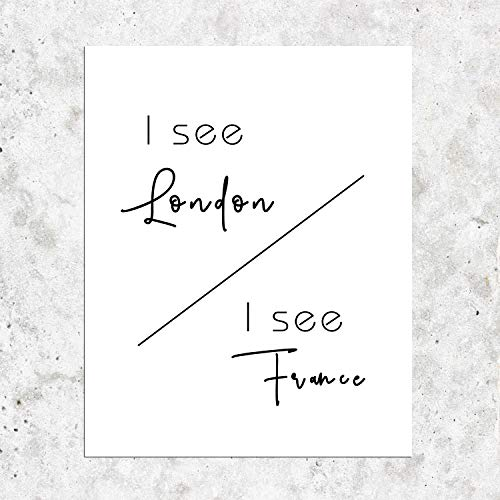 I see London I see France Funny Bathroom Wall Art Print Bathroom Decor,Bathroom Art Print,Funny Bathroom Sign 8 x 10 Inches Shimmer Art Paper Unframed