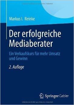 Der erfolgreiche Mediaberater: Ein Verkaufskurs fŸr mehr Umsatz und Gewinn ( 4. November 2013 )