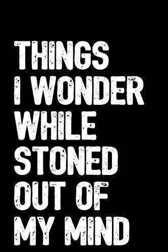 Things I Wonder While Stoned Out Of My Mind: 6x9 Blank Lined Notebook / Journal with Sativa Pot Leaf (Paperback, Black Cover) - Funny Marijuana Novelty Gift for Stoners & Weed and Cannabis Lovers