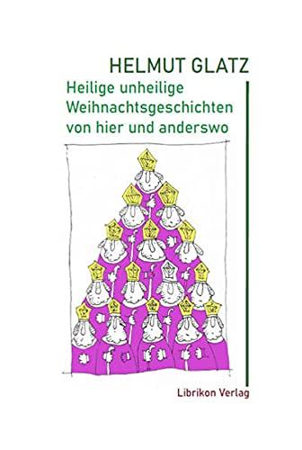 Heilige unheilige Weihnachtsgeschichten von hier und anderswo