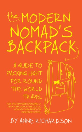 The Modern Nomad's Backpack: A Guide to Packing Light for Round the...