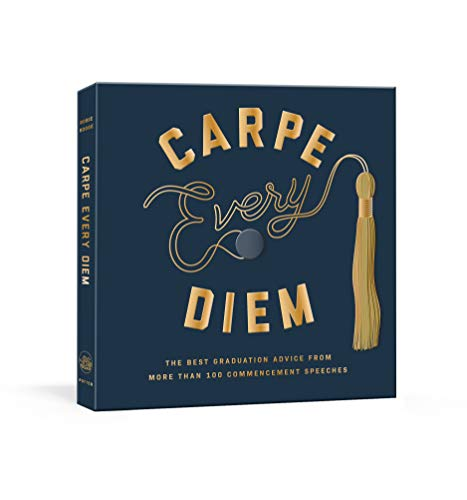 Carpe Every Diem: The Best Graduation Advice from More Than 100 Commencement Speeches : A Graduation Book