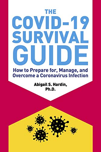 The COVID-19 Survival Guide: How to Prepare for, Manage, and Overcome a Coronavirus Infection
