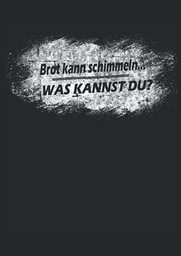 Brot Kann Schimmeln Was Kannst Du?: Notizbuch   Notebook   Liniert, DIN A4 (21 x 29,7 cm), 120 Seiten, creme-farbenes Papier, mattes Cover