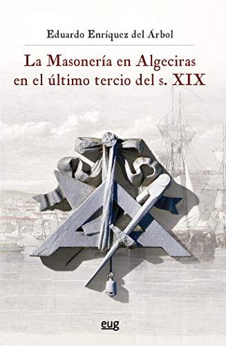 La Masonería En Algeciras en El Último tercio Del S. XIX (Historia)