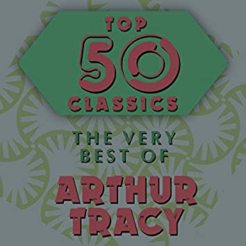 Top 50 Classics - The Very Best of Arthur Tracy