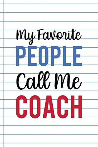 My Favorite People Call Me Coach: Coach Notebook Journal Composition Blank Lined Diary Notepad 120 Pages Paperback White