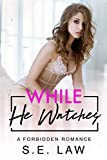 While He Watches: A Forbidden Romance (Forbidden Fantasies Book 3)