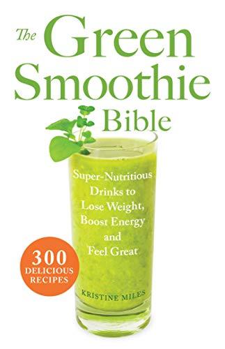 The Green Smoothie Bible: 300 Delicious Recipes Arkansas