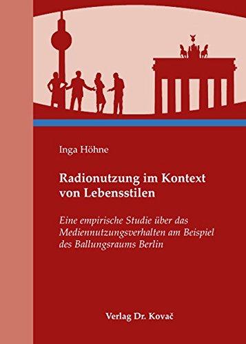 Radionutzung im Kontext von Lebensstilen: Eine empirische Studie über das Mediennutzungsverhalten am Beispiel des Ballungsraums Berlin (SOCIALIA - Studienreihe Soziologische Forschungsergebnisse)
