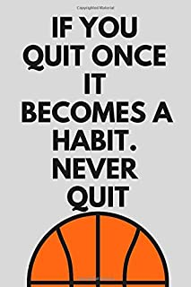 If You Quit Once It Becomes A Habit. Never Quit: Motivational Notebook, Journal, Diary, Planner, Task List Manager (110 Pa...