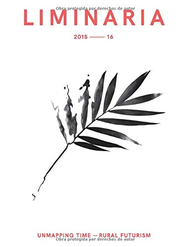 Liminaria 2015-2016: unmapping time / rural futurism (edición en español) (Collana Interferenze - Territori Ascolti (Tecno)Culture, Band 3)