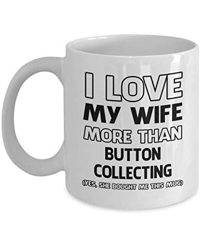 N\A Taza de colección de Botones - Amo a mi Esposa más Que - Taza de café y té de cerámica novedosa y Divertida Regalos geniales para Hombres o Mujeres con Caja de Regalo