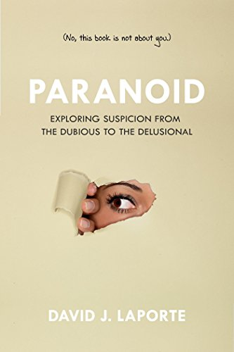 Image of Paranoid: Exploring Suspicion from the Dubious to the Delusional