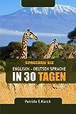 Sprechen Sie Englisch - Deutsch Sprache in 30 Tagen (German Edition)