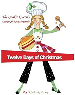 The Cookie Queen's Twelve Days of Christmas: Cookie Gifting Made Simple (Volume 1) by Mrs Kimberly H Craig (2012-11-08)