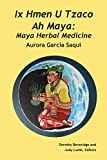 Ix Hmen U Tzaco Ah Maya: Maya Herbal Medicine