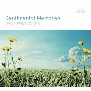 [画像:SENTIMENTAL MEMORIES ~J-POP SWEET COVERS~]
