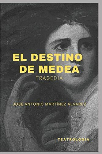 El destino de Medea: Tragedia (Teatrología-Anagramas Parafrásticos)