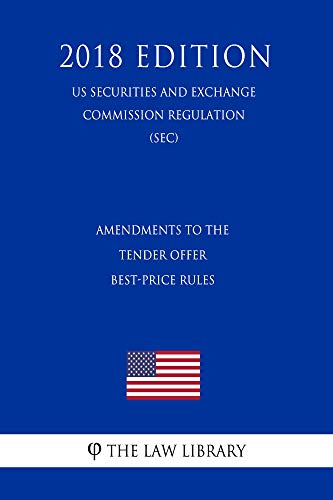 Amendments to the Tender Offer Best-Price Rules (US Securities and Exchange Commission Regulation) (SEC) (2018 Edition) (English Edition)
