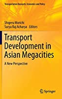 Transport Development in Asian Megacities: A New Perspective (Transportation Research, Economics and Policy)