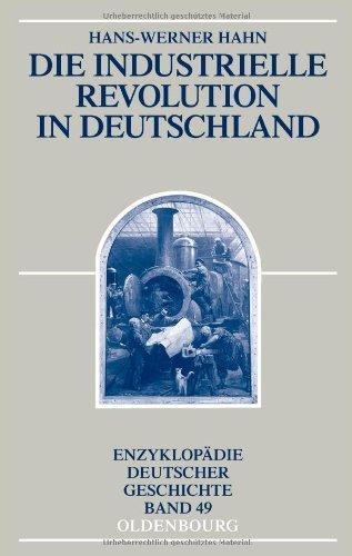 Die Industrielle Revolution in Deutschland (Enzyklopädie deutscher Geschichte 49)