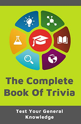 The Complete Book Of Trivia: Test Your General Knowledge: Trivial Pursuit Questions (English Edition)