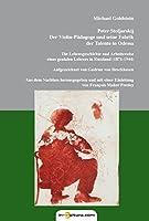 Peter Stoljarskij - Der Violin-Paedagoge und seine Fabrik der Talente in Odessa.: Die Lebensgeschichte und Arbeitsweise eines genialen Lehrers in Russland (1871-1944)