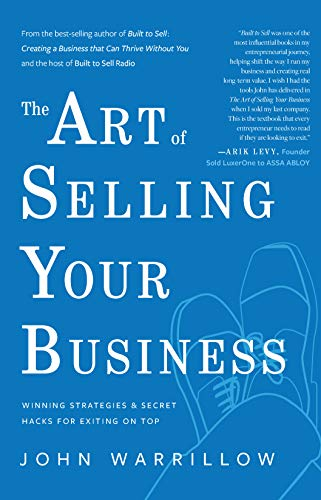 Compare Textbook Prices for The Art of Selling Your Business: Winning Strategies & Secret Hacks for Exiting on Top  ISBN 9781733478151 by John Warrillow