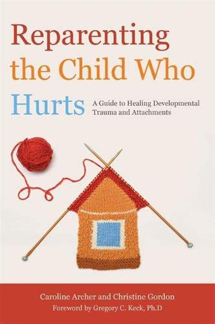 空の回るサイトラインReparenting the Child Who Hurts: A Guide to Healing Developmental Trauma and Attachments
