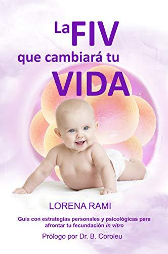 La FIV que cambiará tu vida: Guía con estrategias personales y psicológicas para enfrentarte a tu fecundación in vitro (La FIV de tu vida)