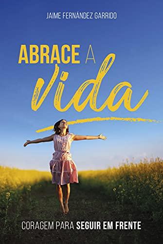 Abrace a vida: Coragem para seguir em frente (Portuguese Edition)