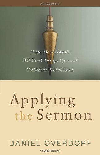 Compare Textbook Prices for Applying the Sermon: How to Balance Biblical Integrity and Cultural Relevance  ISBN 9780825434471 by Overdorf, Daniel