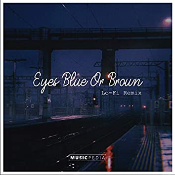 Eyes Blue Or Brown (Lo-Fi Remix)