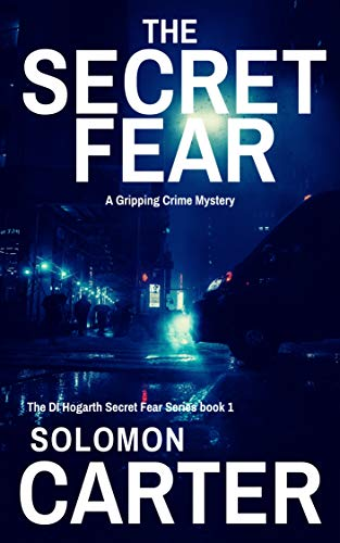 The Secret Fear: A Gripping Detective Crime Mystery (The DI Hogarth Secret Fear Series Book 1) (English Edition)